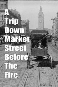 Best Movies of 1906 : A Trip Down Market St. before the Fire