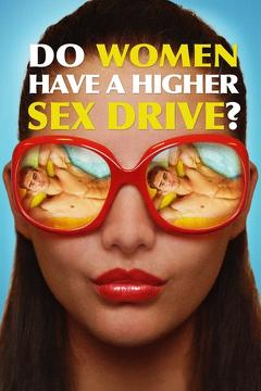Best Documentary Movies of 2018 : Do Women Have a Higher Sex Drive?