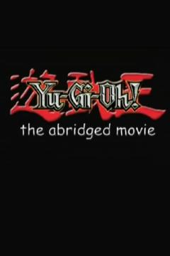 Best Action Movies of 2007 : Yu-Gi-Oh!: The Abridged Movie