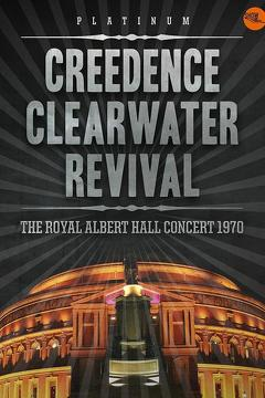 Best Music Movies of 1970 : Creedence Clearwater Revival – Live at the Royal Albert Hall