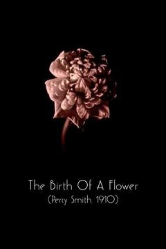 Best Documentary Movies of 1910 : The Birth of a Flower