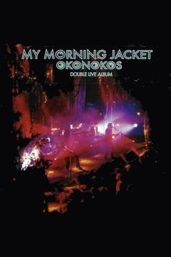 Best Music Movies of 2006 : My Morning Jacket: Okonokos