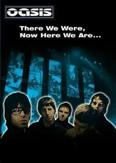 Best Music Movies of 2004 : There We Were, Now Here We Are... The Making of Oasis