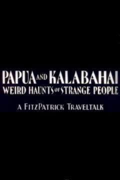 Best Documentary Movies of 1933 : Papua and Kalabahai, Weird Haunts of Strange People
