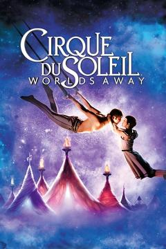 Best Music Movies of 2012 : Cirque du Soleil: Worlds Away