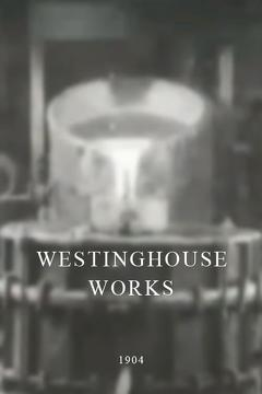 Best Documentary Movies of 1904 : Westinghouse Works