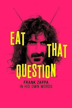 Best Music Movies of 2016 : Eat That Question: Frank Zappa in His Own Words