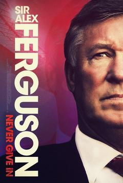 Best Documentary Movies of This Year: Sir Alex Ferguson: Never Give In