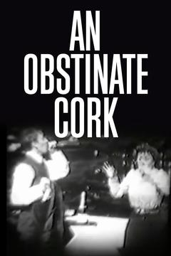 Best Comedy Movies of 1902 : An Obstinate Cork