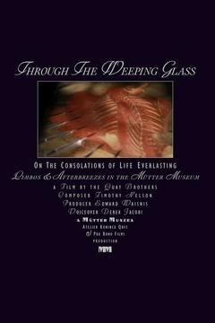 Best History Movies of 2011 : Through the Weeping Glass: On the Consolations of Life Everlasting (Limbos & Afterbreezes in the Mütter Museum)