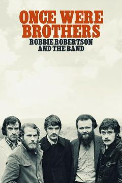 Best History Movies of This Year: Once Were Brothers: Robbie Robertson and The Band